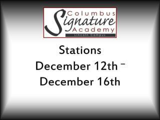 Stations  December 12th  –  December 16th