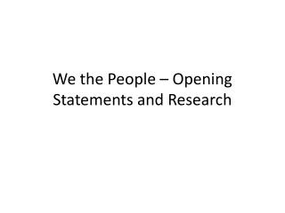 We the People – Opening Statements and Research