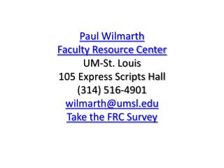 Paul  Wilmarth Faculty Resource Center UM-St. Louis 105 Express Scripts Hall (314) 516-4901