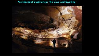 Architectural Beginnings: The  Cave and Dwelling