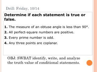 Determine if each statement is true or false. 1. The measure of an obtuse angle is less than 90°.
