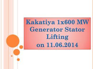 Kakatiya 1x600 MW Generator Stator Lifting                       on 11.06.2014