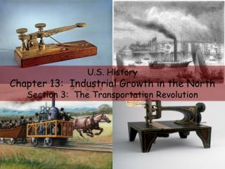 U.S. History Chapter 13:  Industrial Growth in the North Section 3:  The Transportation Revolution