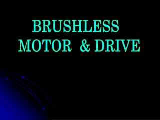 BRUSHLESS   MOTOR  & DRIVE