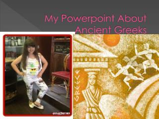 My Powerpoint About Ancient Greeks
