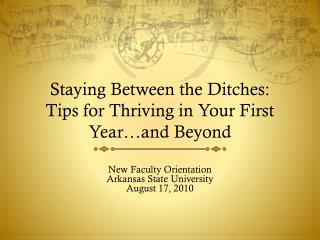 Staying Between the Ditches: Tips for Thriving in Your First Year�and Beyond