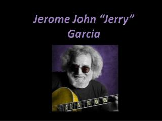 "Jerome John ""Jerry"" Garcia"
