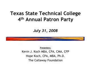 Texas State Technical College 4 th  Annual Patron Party July 31, 2008