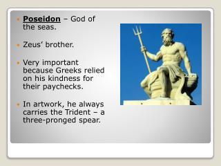 Poseidon  – God of the seas.  Zeus' brother.
