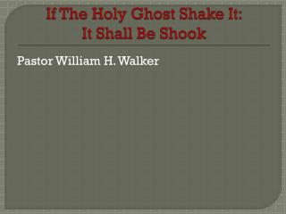 If The Holy Ghost Shake It:   It  Shall Be Shook