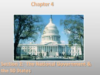 Chapter 4 Section 2:  The National Government & the 50 States