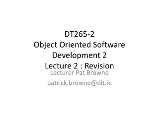 DT265-2  Object Oriented Software Development 2 Lecture 2 : Revision