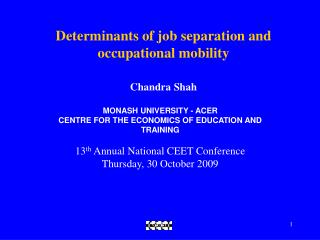 Determinants of job separation and occupational mobility Chandra Shah MONASH UNIVERSITY - ACER