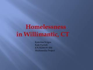 Homelessness in Willimantic, CT Katerina Svigos Kate  Farrish JOUR2001W-004