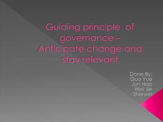 Guiding principle  of governance –  Anticipate change and  stay relevant