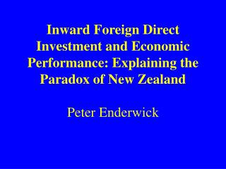 Inward Foreign Direct Investment and Economic Performance: Explaining the Paradox of New Zealand  Peter Enderwick