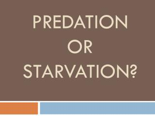 Predation or starvation?
