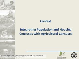 Context Integrating Population and Housing Censuses with Agricultural Censuses