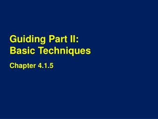 Guiding Part II:                 Basic Techniques