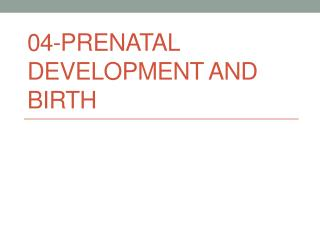 04-Prenatal Development and Birth