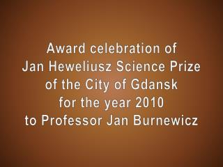 Award celebration  of  Jan  Heweliusz  Science Prize  of the City of Gdansk  for the year 2010