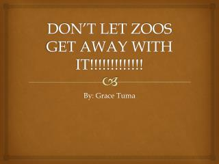 DON'T LET ZOOS GET AWAY WITH IT!!!!!!!!!!!!!
