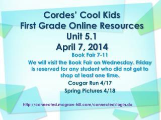 Cordes' Cool Kids First Grade Online Resources Unit  5.1 April 7, 2014