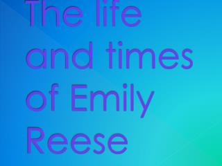 The life and times of Emily Reese