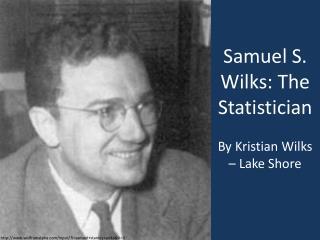 Samuel S.  Wilks : The Statistician
