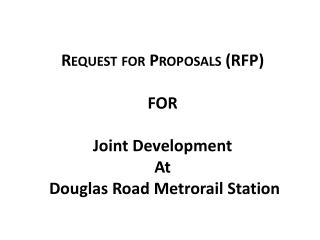 Request  for Proposals (RFP)  FOR Joint Development  At  Douglas Road Metrorail Station