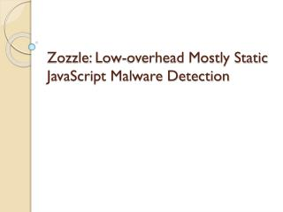 Zozzle : Low-overhead Mostly Static JavaScript Malware Detection