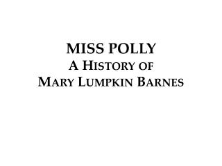 MISS POLLY A History of  Mary Lumpkin Barnes