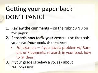 Getting your paper back- DON'T PANIC! Review the comments  – on the rubric AND on the paper