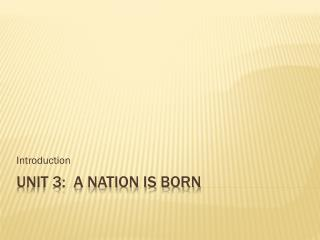 Unit 3:  A Nation Is Born