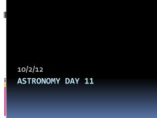 Astronomy day 11