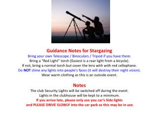 Guidance Notes for Stargazing Bring your own Telescope  /  Binoculars / Tripod if you have them.