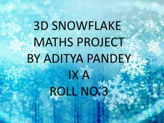 3D SNOWFLAKE  MATHS PROJECT BY ADITYA PANDEY IX A ROLL NO.3