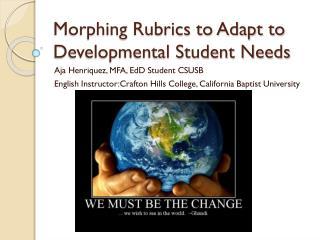Morphing Rubrics to Adapt to Developmental Student Needs