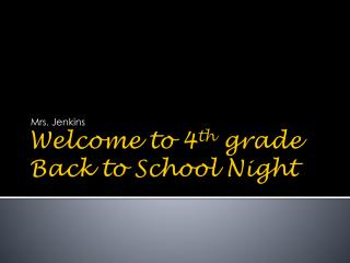Welcome to 4 th  grade Back to School Night