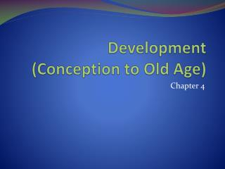 Development (Conception to Old  A ge)