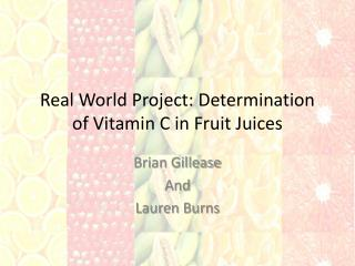 Real World Project: Determination of Vitamin C in Fruit Juices