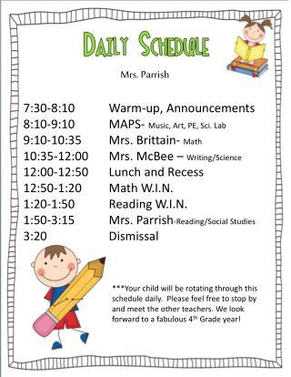 Mrs. Parrish 7:30-8:10Warm-up, Announcements 8:10-9:10MAPS-  Music, Art, PE, Sci. Lab