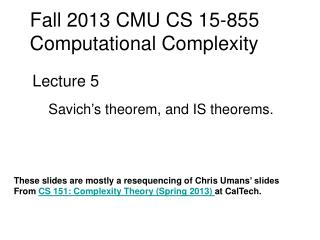 Fall 2013 CMU CS 15-855 Computational Complexity