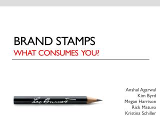 Brand stamps what consumes  you?