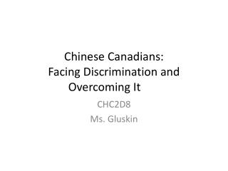 Chinese Canadians: Facing Discrimination and Overcoming It