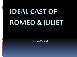 Ideal Cast of Romeo & Juliet
