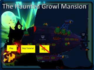 The Haunted Growl Mansion