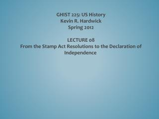 GHIST 225: US History Kevin R. Hardwick Spring 2012 LECTURE  08