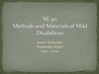 SE 411 Methods and Materials of Mild Disabilities