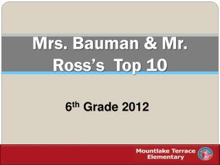 Mrs. Bauman & Mr. Ross's  Top 10